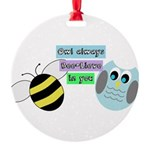 Owl always bee-lieve in you Ornament