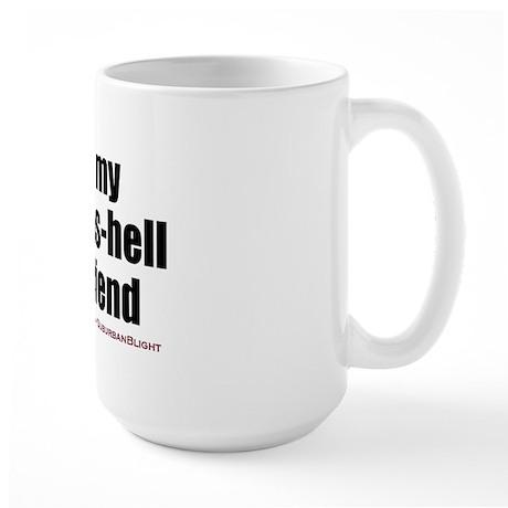 """Love My Sexy-As-Hell Girlfriend"" Large Mug"