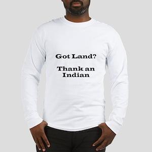 Got Land? Thank and Indian Long Sleeve T-Shirt