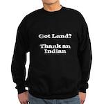 Got Land? Thank and Indian Sweatshirt
