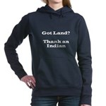 Got Land? Thank and Indian Hooded Sweatshirt