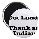 Got Land? Thank and Indian Magnets