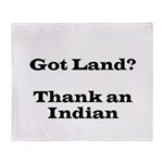 Got Land? Thank and Indian Throw Blanket