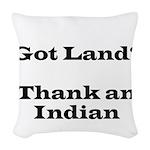 Got Land? Thank and Indian Woven Throw Pillow