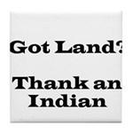 Got Land? Thank and Indian Tile Coaster