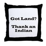 Got Land? Thank and Indian Throw Pillow