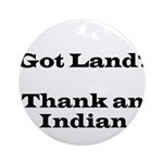 Got Land? Thank and Indian Ornament (Round)