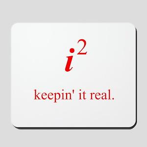 Keepin' it real Mousepad