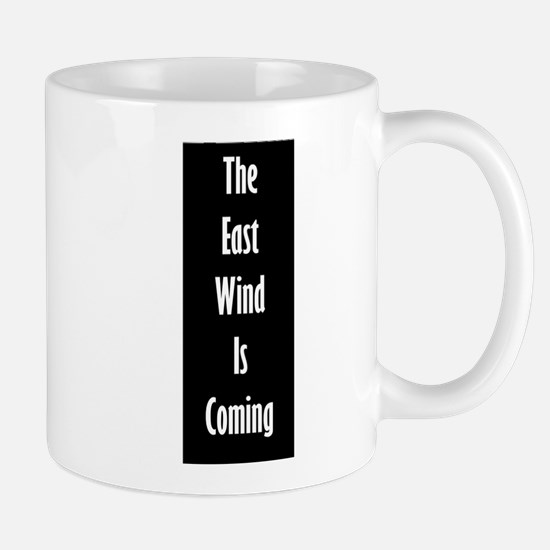 The East Wind Is Coming Mugs