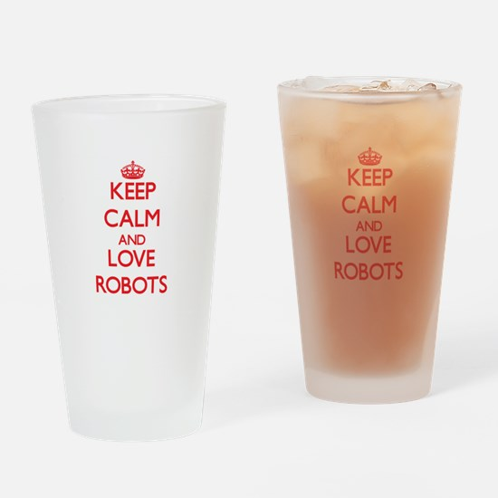 Keep calm and love Robots Drinking Glass