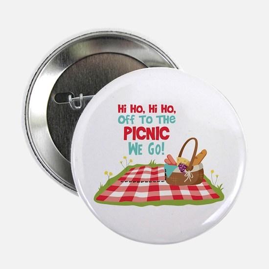 "Hi Ho,Hi Ho, Off To The Picnic We Go! 2.25"" Button"