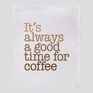 Good Time For Coffee Throw Blanket