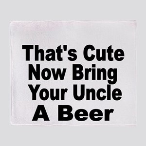 Thats Cute. Now Bring Your Uncle A Beer Throw Blan