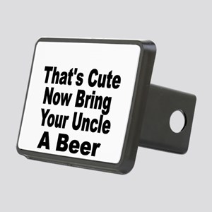 Thats Cute. Now Bring Your Uncle A Beer Hitch Cove