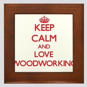Keep calm and love Woodworking Framed Tile