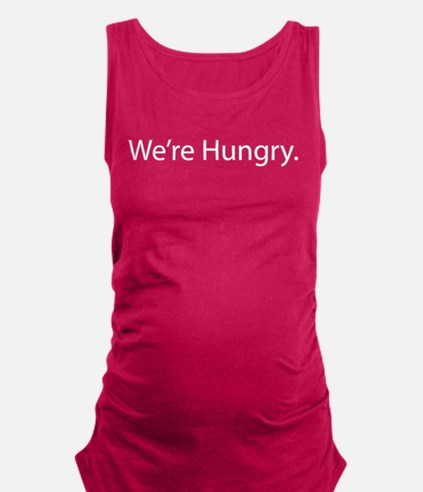 Were Hungry. Maternity Tank Top