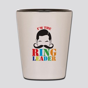Im the circus RING LEADER Shot Glass