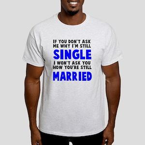 How you still married? Light T-Shirt