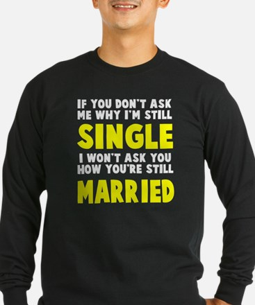 How you still married? T