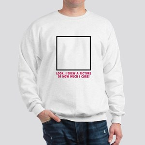 Look I drew a picture Sweatshirt