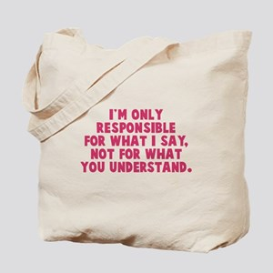 Responsible for what I say Tote Bag