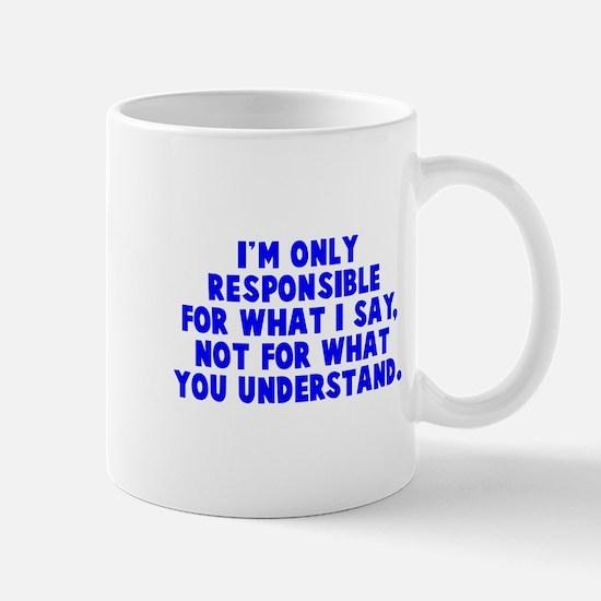 Responsible for what I say Mug