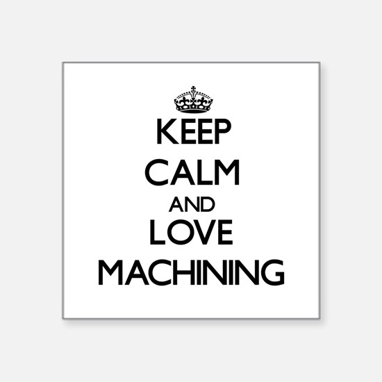 Keep calm and love Machining Sticker