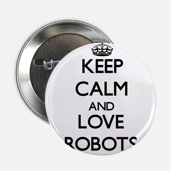 "Keep calm and love Robots 2.25"" Button"