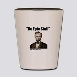 Do Epic Stuff Abraham Lincoln Shot Glass
