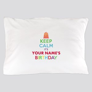 Personalized Keep Calm Its My Birthday Pillow Case
