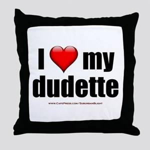"""Love My Dudette"" Throw Pillow"