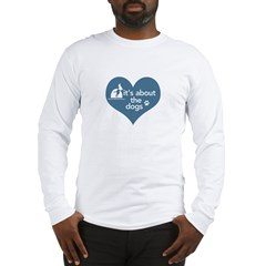 It's about the Dogs Long Sleeve T-Shirt