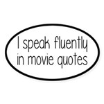 I Speak Fluently In Movie Quotes Sticker (Oval)