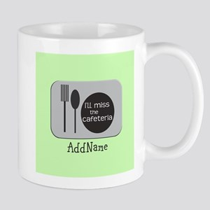 Customize Miss The Cafeteria (Right) Mug