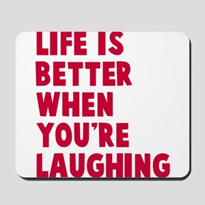 Life is better when laughing Mousepad