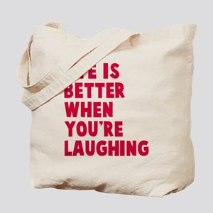 Life is better when laughing Tote Bag