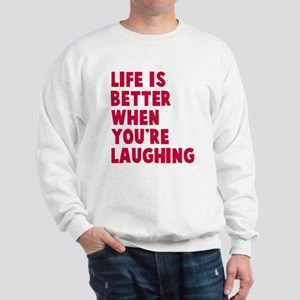 Life is better when laughing Sweatshirt