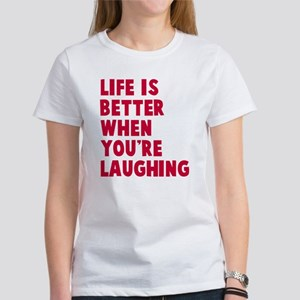 Life is better when laughing Women's T-Shirt