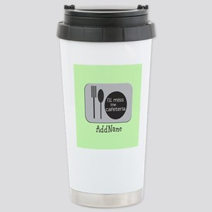 CUSTOMIZE Ill miss the Cafeteria Travel Mug