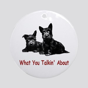 WHAT YOU TALKIN' ABOUT Ornament (Round)