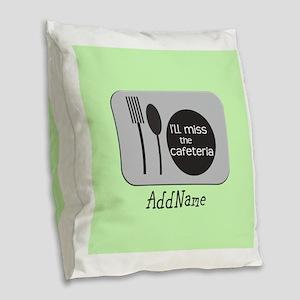 CUSTOMIZE Ill Miss The Cafeter Burlap Throw Pillow
