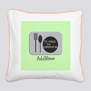 CUSTOMIZE I'll miss Cafeteria Square Canvas Pillow
