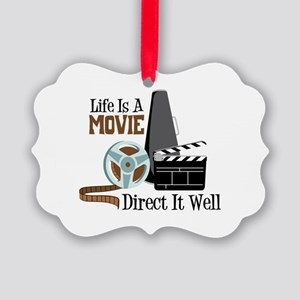 Life is a Movie Direct it Well Ornament