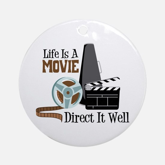 Life is a Movie Direct it Well Ornament (Round)