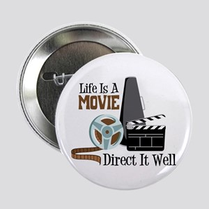 """Life is a Movie Direct it Well 2.25"""" Button"""