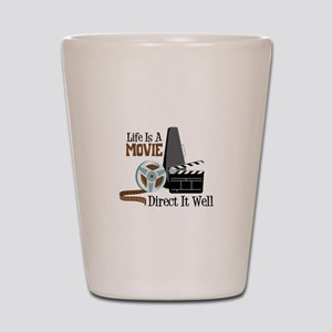 Life is a Movie Direct it Well Shot Glass