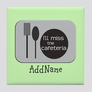 CUSTOMIZE Ill miss the Cafeteria Tile Coaster