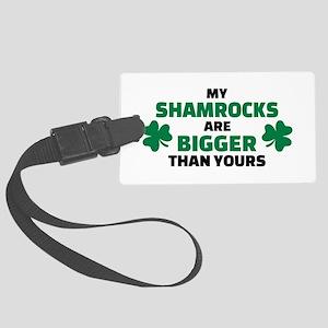 My shamrocks are bigger than you Large Luggage Tag