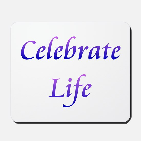 Celebrate Life Mousepad