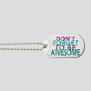 Dont forget to be awesome Dog Tags